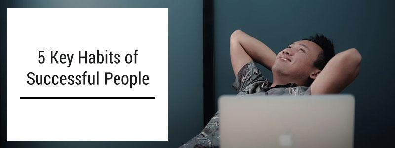 5 Key Hаbіtѕ of Suссеѕѕful People